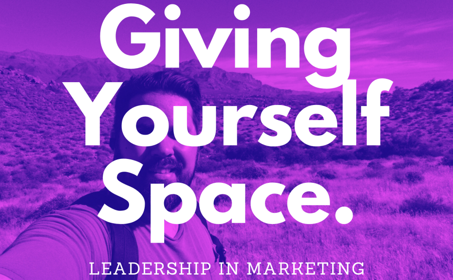 Giving yourself space. Leadership, coaching, and life.