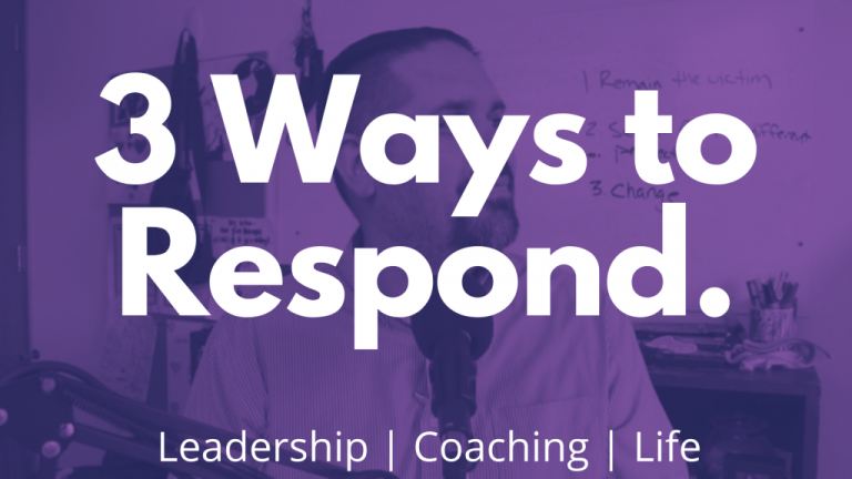 3 ways to respond to stress. Leadership, coaching, and life.