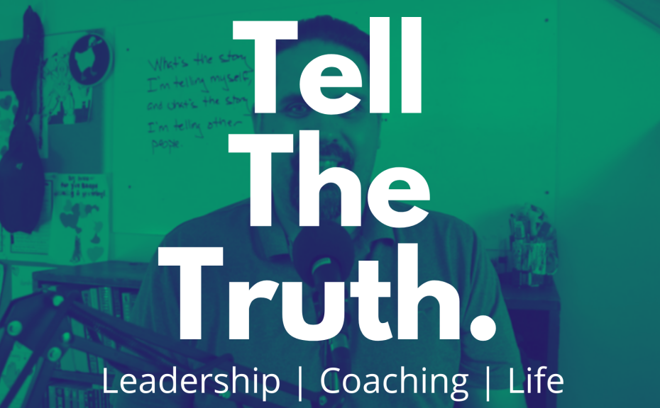 Tell the truth. Leadership, coaching, and life.