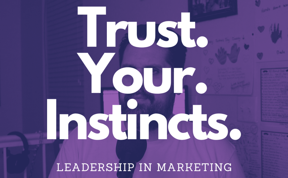 Trust your instincts. Leadership, coaching, and life.
