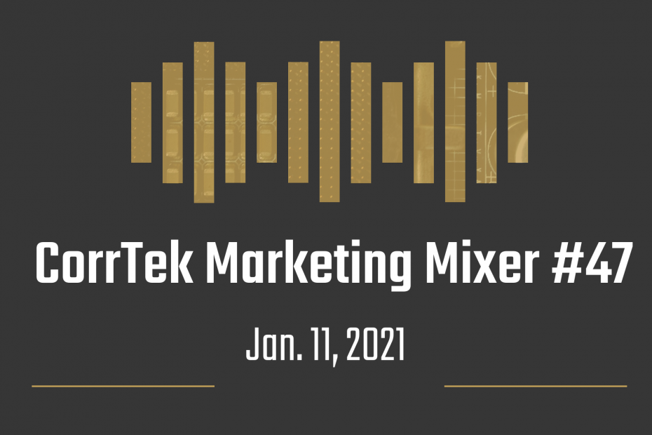 CorrTek Marketing Mixer Newsletter #47. January 11, 2021.