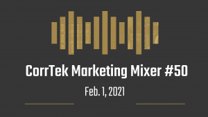 CorrTek marketing mixer newsletter for February 1, 2021