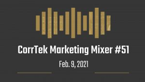 CorrTek Marketing Mixer number 51 for February 9, 2021