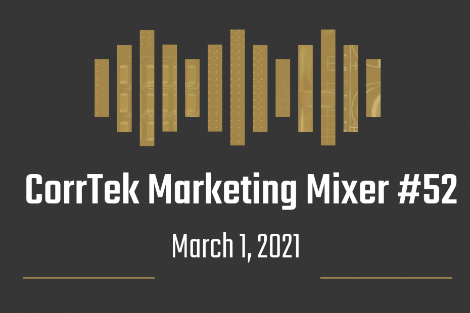 CorrTek Marketing Mixer number 52 for March 1, 2021