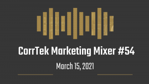 CorrTek Marketing Mixer number 54 newsletter for March 15, 2021.