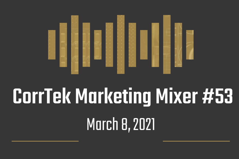 CorrTek marketing mixer number 53 for March 8, 2021.